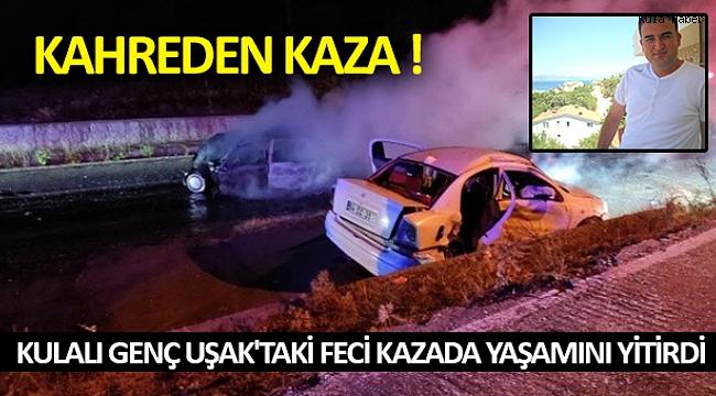 Kulalı genç Uşak'taki feci kazada yaşamını yitirdi