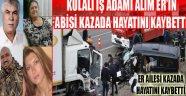 KULALI İŞ ADAMI ALİM ER'İN ABİSİ KAZADA HAYATINI KAYBETTİ