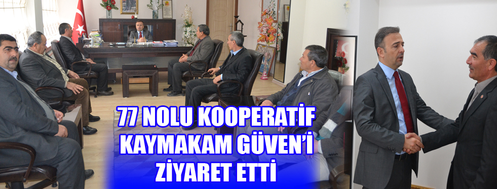 77 NOLU KOOPERATİF KAYMAKAM GÜVEN'İ ZİYARET ETTİ