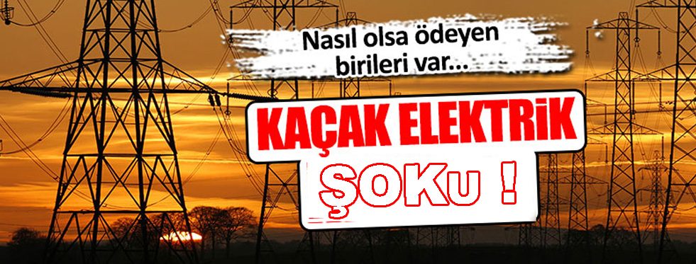 KAÇAK ELEKTRİK ŞOKU !