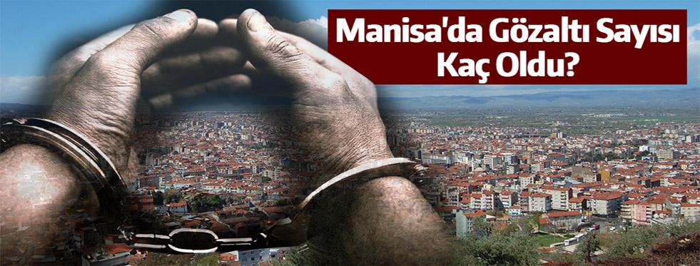 Manisa'da Gözaltı Sayısı Kaç Oldu?