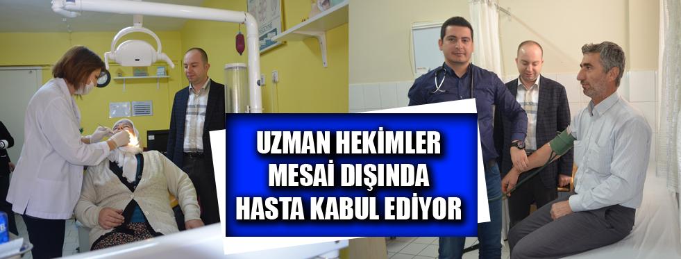 UZMAN HEKİMLER MESAİ DIŞINDA HASTA KABUL EDİYOR